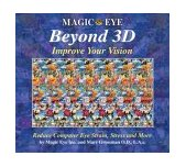 Magic Eye Beyond 3D: Improve Your Vision -- Reduce Computer Eye Strain, Stress, & More by Magic Eye Inc. & Marc Grossman, O.D., L.Ac.