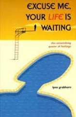 Excuse Me, Your Life is Waiting: The Astonishing Power of Feelings by Lynn Grabhorn