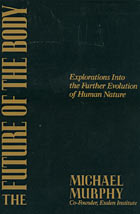 The Future of the Body: Explorations into the Further Evolution of Human Nature by Michael Murphy